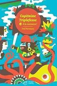 Capitaine Triplefesse, Tome 2 : A la rescousse ! par Fred Paronuzzi
