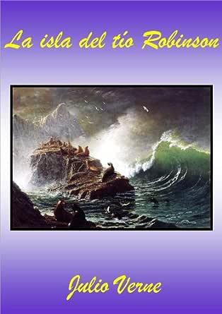La isla del tío Robinson eBook: Verne, Julio: Amazon.es: Tienda Kindle