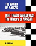 Dirt Track Daredevils: The History of Nascar (The World of Nascar)