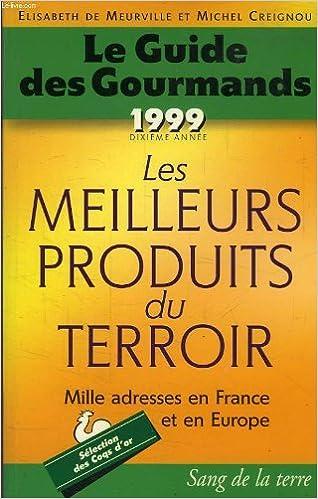 Ebooks à télécharger au Portugal LE GUIDE DES GOURMANDS 1999. Les meilleurs produits du terroir, Dixième année PDF PDB CHM by Elisabeth de Meurville,Michel Creignou 2869851030
