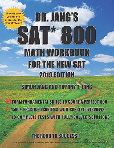 Dr. Jangs SAT 800 Math Workbook For The New SAT 2019 Edition Dr. Simon Jang