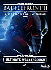 STARS WARS BATTLEFRONT 2 ULTIMATE WALKTHROUGH (A.S.K): Hacks-Cheats-All collectibles-All Mission Walkthrough-Step-By-Step Strategy Guide-Location Maps-Premium ... (Ultimate Premium Strateges Book 7)