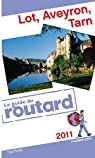 Guide du routard. Lot, Aveyron, Tarn. 2011 par Guide du Routard