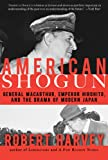 American Shogun: General MacArthur, Emperor Hirohito and the Drama of Modern Japan