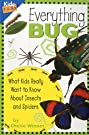 Everything Bug: What Kids Really Want to Know about Bugs (Kids' FAQs), by Cherie Winner