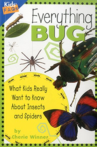 Everything Bug: What Kids Really Want to Know about Bugs