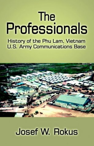 Read Online The Professionals: History of the Phu Lam, Vietnam U.S. Army Communications Base ebook
