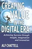 Creating Value in the Digital Era : Achieving Success Through Insight, Imagination, and Innovation, Chattell, Alf, 081471580X