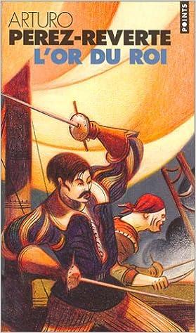 Lire en ligne Les Aventures du capitaine Alatriste, tome 4 : L'Or du Roi epub, pdf