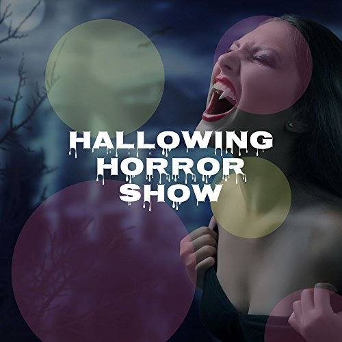 Hallowing Horror Show: Creepy Songs, Spooky Sound Effects, Dark and Tense Instrumental Music for the Best Halloween of your -