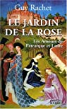 Le Jardin de la rose : Les amours de Pétrarque et Laure par Rachet
