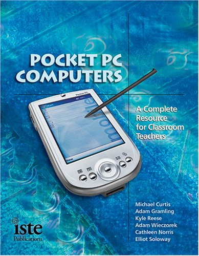 Pocket PC Computers: A Complete Resource for Classroom Teachers