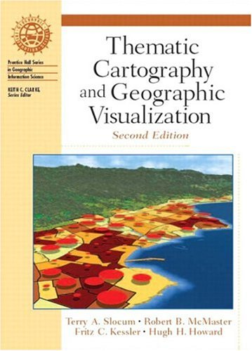 Thematic Cartography and Geographic Visualization (2nd Edition) (Prentice Hall Series in Geographic Information Science)