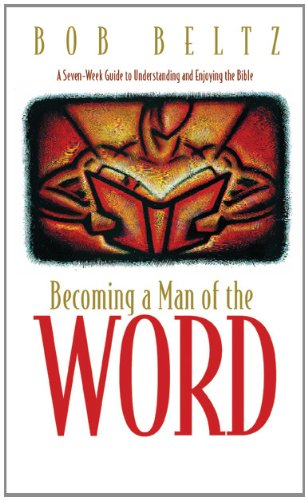 (Becoming a Man of the Word: A Seven-Week Guide to Understanding and Enjoying the Bible (Designed for)