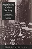Regulating a New Society : Public Policy and Social Change in America, 1900-1933, Keller, Morton, 0674753666