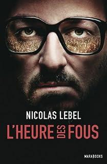 L'heure des fous, Lebel, Nicolas