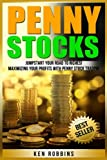 Penny Stocks: Jumpstart Your Road To Riches! Maximizing Your Profits With Penny Stock Trading