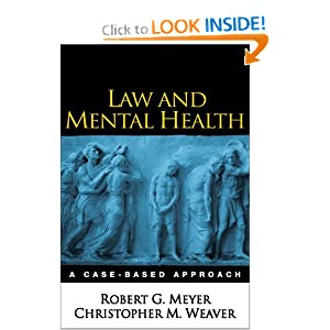 Law and Mental Health: A Case-Based Approach Robert G. Meyer PhD and Christopher M. Weaver