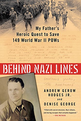 Behind Nazi Lines: My Father's Heroic Quest to Save 149 World War II POWs
