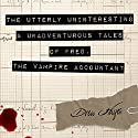 The Utterly Uninteresting and Unadventurous Tales of Fred, the Vampire Accountant Hörbuch von Drew Hayes Gesprochen von: Kirby Heyborne