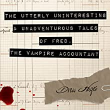The Utterly Uninteresting and Unadventurous Tales of Fred, the Vampire Accountant Audiobook by Drew Hayes Narrated by Kirby Heyborne