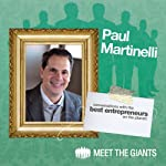 Paul Martinelli - Journey from High School Drop-Out to Millionaire: Conversations with the Best Entrepreneurs on the Planet | Paul Martinelli