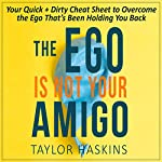 Your Ego is Not Your Amigo: Your Quick + Dirty Cheat Sheet to Overcome the Ego That's Been Holding You Back | Taylor Haskins