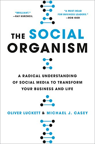 The Social Organism: A Radical Understanding of Social Media to Transform Your Business and Life, by Oliver Luckett, Michael J. Casey