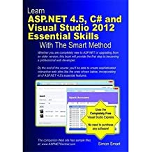 [(Learn ASP.NET 4.5, C# and Visual Studio 2012 Essential Skills with the Smart Method )] [Author: Simon Smart] [Aug-2013]
