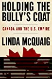 img - for Holding the Bully's Coat: Canada and the U.S. Empire book / textbook / text book