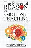 The Power of Reason and Emotion in Teaching, Perry M. Chetty, 161667430X