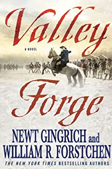 Valley Forge: George Washington and the Crucible of Victory (George Washington Series) by [Gingrich, Newt, Forstchen, William R., Hanser, Albert S.]