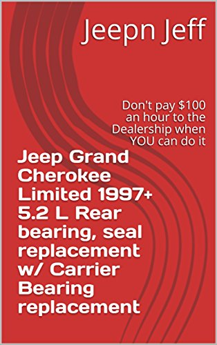 Jeep Grand Cherokee Limited 1997+ 5.2 L Rear bearing, seal replacement w/ Carrier Bearing replacement: Don't pay $100 an hour to the Dealership when YOU can do it (Jeep Informational Articles) -