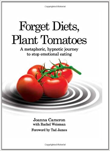 Forget Diets, Plant Tomatoes - a metaphoric, hypnotic journey to stop emotional eating