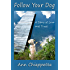Follow Your Dog: A Story of Love and Trust