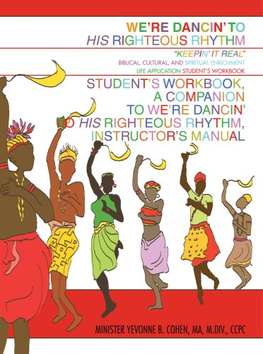 We're Dancin' to His Righteous Rhythm Student's Workbook, A Companion to We're Dancin' to His Righteous Rhythm, Instructor's Manual: Keepin' It Real