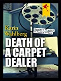 Front cover for the book Death of a Carpet Dealer by Karin Wahlberg