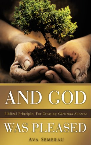 And God Was Pleased: Biblical Principles for Creating Christian Success