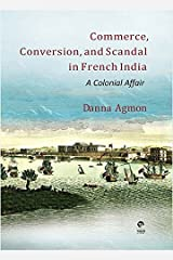 Commerce, Conversion and Scandal in French India: A Colonial Affair Hardcover