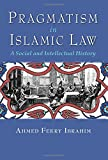Pragmatism in Islamic Law: A Social and Intellectual History (Middle East Studies Beyond Dominant Paradigms)