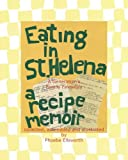 Eating in St. Helena - A Recipe Memoir: A Generation