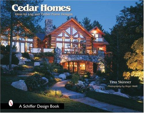 Red Cedar Timber - Cedar Homes: Ideas for Log & Timber Frame Designs (Schiffer Design Books)