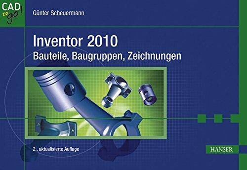 Inventor 2010 - Bauteile, Baugruppen, Zeichnungen