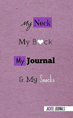 Jacked Journals: Bullet Grid Journal - Original, My Neck My Back My Journal And My Snacks - 185 Dot Grid Pages, 5 x 8 , Professionally Designed (Purple) pdf epub