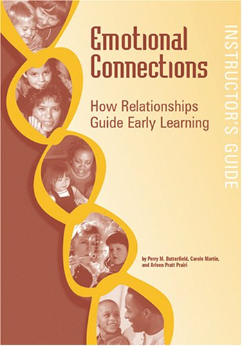 Emotional Connections: How Relationships Guide Early Learning: Instructor's Guide
