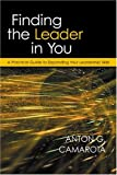 Finding the Leader in You : A Practical Guide to Expanding Your Leadership Skills, Camarota, Anton G., 0873896300