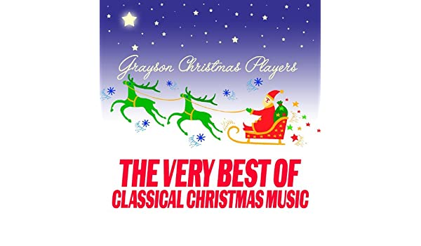 the very best of classical christmas music by grayson christmas players on amazon music amazoncom - Classical Christmas Music