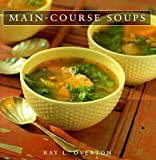 Main-Course Soups, Ray Overton, 1563524457