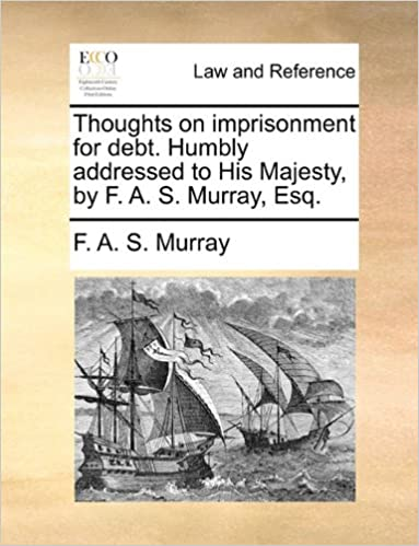 Book Thoughts on imprisonment for debt. Humbly addressed to His Majesty, by F. A. S. Murray, Esq.