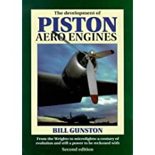 The Development of Piston Aero Engines: From the Wrights to Microlights : A Century of Evolution and Still a Power to Be Reckoned With